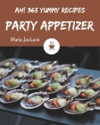 Ah! 365 Yummy Party Appetizer Recipes: More Than a Yummy Party Appetizer Cookbook Cover Image