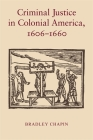 Criminal Justice in Colonial America, 1606-1660 Cover Image