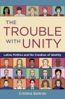 The Trouble with Unity: Latino Politics and the Creation of Identity Cover Image