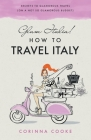 Glam Italia! How To Travel Italy: Secrets To Glamorous Travel (On A Not So Glamorous Budget) Cover Image