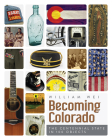Becoming Colorado: The Centennial State in 100 Objects Cover Image