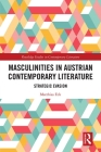Masculinities in Austrian Contemporary Literature: Strategic Evasion (Routledge Studies in Contemporary Literature) Cover Image