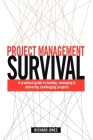 Project Management Survival: A Practical Guide to Leading, Managing and Delivering Challenging Projects Cover Image