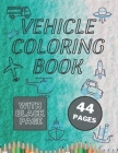 Vehicle Coloring Book: Great Variety of Vehicles for 2-4 Year Old Kids. Cars, Trains, Excavators Cover Image