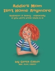 Addie's Mom Isn't Home Anymore: Addiction is scary - especially when you don't know what it is Cover Image