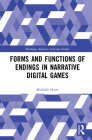 Forms and Functions of Endings in Narrative Digital Games (Routledge Advances in Game Studies) Cover Image