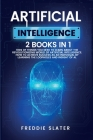 Artificial Intelligence: 100s of Things You Need to Learn About the Revolutionizing World of Artificial Intelligence. How to Achieve Success as Cover Image