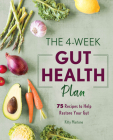 The 4-Week Gut Health Plan: 75 Recipes to Help Restore Your Gut Cover Image