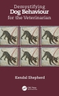Demystifying Dog Behaviour for the Veterinarian Cover Image