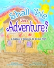 Shall We Go Adventure?: A Journey Into Being You! Cover Image