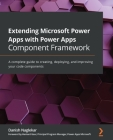 Extending Microsoft Power Apps with Power Apps Component Framework: A complete guide to creating, deploying, and improving your code components Cover Image