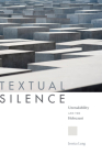Textual Silence: Unreadability and the Holocaust Cover Image