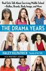 The Drama Years: Real Girls Talk About Surviving Middle School -- Bullies, Brands, Body Image, and More Cover Image