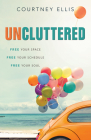 Uncluttered: Free Your Space, Free Your Schedule, Free Your Soul Cover Image