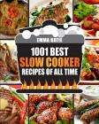 Slow Cooker Cookbook: 1001 Best Slow Cooker Recipes of All Time (Fast and Slow Cookbook, Slow Cooking, Crock Pot, Instant Pot, Electric Pres Cover Image
