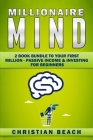 Millionaire Mind: 2 Book Bundle To Your First Million - Passive Income & Investing For Beginners Cover Image