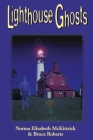 Lighthouse Ghosts: 13 Bona Fide Apparitions Standing Watch Over America's Shores Cover Image