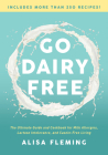 Go Dairy Free: The Ultimate Guide and Cookbook for Milk Allergies, Lactose Intolerance, and Casein-Free Living Cover Image