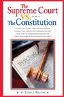 The Supreme Court vs. The Constitution: You don't have to be a lawyer to understand how Supreme Court Justices have recently substituted their own eli Cover Image