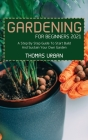 Gardening For Beginners 2021: A Step By Step Guide To Start Build And Sustain Your Own Garden Cover Image