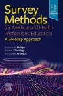 Survey Methods for Medical and Health Professions Education: A Six-Step Approach Cover Image