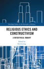Religious Ethics and Constructivism: A Metaethical Inquiry (Routledge Studies in the Philosophy of Religion) Cover Image