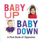 Baby Up, Baby Down: A First Book of Opposites Cover Image