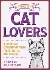 The Little Book of Lore for Cat Lovers: A Complete Curiosity of Feline Facts, Myths, and History (Little Books of Lore) Cover Image