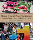 Home Sweet Neighborhood: Transforming Cities One Block at a Time (Orca Footprints #15) Cover Image