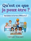 Qu'est ce que je peux être ? Descriptions de Carrières STIM de A à Z: What Can I Be? STEM Careers from A to Z (French) Cover Image