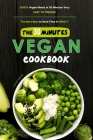 The 30-Minutes Vegan Cookbook: Quick Vegan Meals in 30 Minutes Very Easy to Prepare, the Best Way to Save Time in Healty Cover Image
