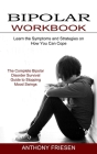 Bipolar Workbook: The Complete Bipolar Disorder Survival Guide to Stopping Mood Swings (Learn the Symptoms and Strategies on How You Can Cover Image