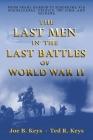 The Last Men in the Last Battles of World War Ii: From Pearl Harbor to Hiroshima Via Guadalcanal, Peleliu, Iwo Jima, and Okinawa Cover Image