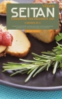 Vegan Seitan Cookbook for Beginners 2021: 2 Books in 1: How to Prepare Seitan Recipes that Even Meat Eaters will Love from BBQ to Stir Fry Cover Image