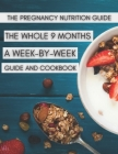 The Pregnancy Nutrition Guide: The Whole 9 Months A Week-By-Week Guide And Cookbook Cover Image