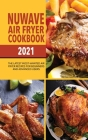 Nuwave Air Fryer Cookbook 2021: The Latest Most-Wanted Air Fryer Recipes for Beginners and Advanced Users Cover Image