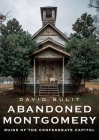 Abandoned Montgomery: Ruins of the Confederate Capitol (America Through Time) Cover Image