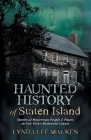 Haunted History of Staten Island: Stories of Mysterious People & Places in New York's Richmond County Cover Image
