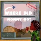 Where Did Mommy Go?: Deployment Version Cover Image