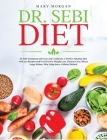 Dr Sebi: Dr. Sebi Treatment and Cure and Cookbook. A Perfect Alkaline Diet with 200 Recipes and Food List for Weight Loss, Clea Cover Image