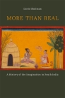 More Than Real: A History of the Imagination in South India Cover Image