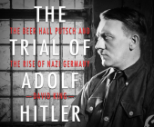 The Trial of Adolf Hitler: The Beer Hall Putsch and the Rise of Nazi Germany Cover Image