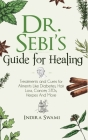 Dr. Sebi's Guide for Healing: Treatments and Cures for Aliments Like Diabetes, Hair Loss, Cancer, STDs, Herpes And More Cover Image
