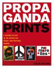 Propaganda Prints: A History of Art in the Service of Social and Political Change Cover Image