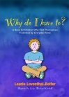 Why Do I Have To?: A Book for Children Who Find Themselves Frustrated by Everyday Rules Cover Image