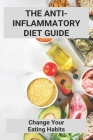 The Anti-Inflammatory Diet Guide: Change Your Eating Habits.: Dr Axe Anti Inflammatory Diet Recipes Cover Image