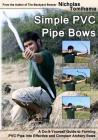 Simple PVC Pipe Bows: A Do-It-Yourself Guide to Forming PVC Pipe Into Effective and Compact Archery Bows Cover Image