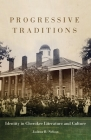 Progressive Traditions: Identity in Cherokee Literature and Culture (American Indian Literature & Critical Studies #61) Cover Image