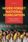 Never Forget National Humiliation: Historical Memory in Chinese Politics and Foreign Relations (Contemporary Asia in the World) Cover Image