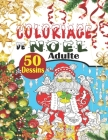 Coloriage de Noel Adulte: Noël Livre de coloriage adulte anti stress avec 50 merveilleux dessins de fêtes de fin d'année, le monde magique de no Cover Image